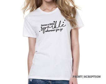 Leave a little sparkle wherever you go - customized design t-shirt, personalized gift, custom tshirt for women