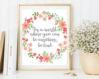 Nursery Decor, In a world where you can be anything, be kind, Pastel Calligraphy, Motivational Print, Nursery Wall Art, Floral Watercolor
