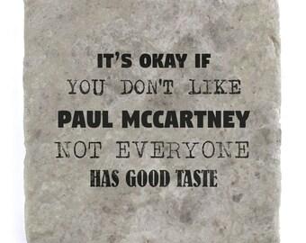 It's OK if you don't like Paul McCartney Marble Tile Coaster