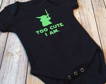 Too Cute I Am Yoda Bodysuit * Yoda Bodysuit * Yoda Bodysuit * Star Wars Bodysuit * Star Wars Shirt