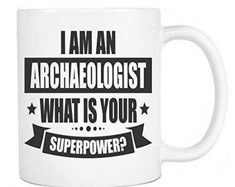 Archaeologists Coffee Mug - I'm An Archaeologist What's Your Superpower Ceramic Coffee Mug & Tea Cup, Funny Mugs For Office