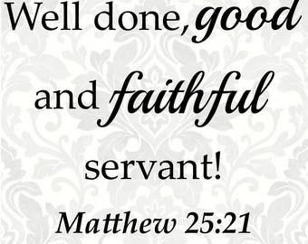 Well done good and faithful servant! Matthew 25:21 (SVG, PDF, Digital File Vector Graphic)