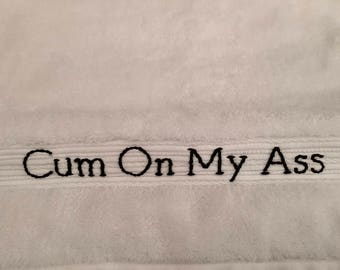 "Cum Rag in Medium ""Cum on My Ass"" Clean Up After Sex Soft Textured White Hand Towel Size Male Female Ejaculate Eco Friendly Adult Humor"