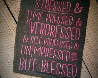 Stressed Women's TShirt - Women's Clothing - Overdressed - Unimpressed - Not Impressed - Blessed Shirt