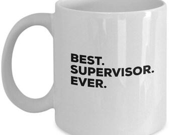 Best Supervisor Ever, Supervisor  Coffee Mug , Supervisor Mugs,  Gift For Supervisor , Birthday Anniversary Gift, Christmas Present
