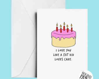 I love you like a fat kid koves cake card
