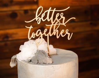 Cake Topper 'better together'//Bridal Shower/Weddings/Engagements/Anniversary/Laser Cut