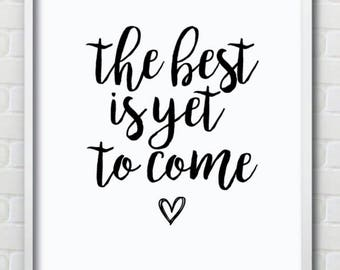 The Best Is Yet To Come Wall Print / Wedding Gift
