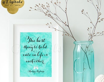 Audrey Hepburn Printable quote sign, the best thing to hold onto in life is each other, wall art, home decor, bridal shower favors, 5x7
