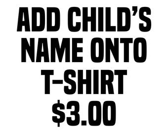 Customizable Name Add-On - Add Your Child's Name Onto T-Shirt - Personalized Shirt - Customized Shirt
