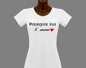 T-shirt women white humor why not love
