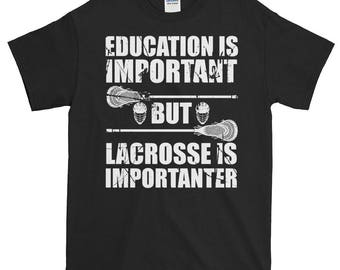 Education Is Important But Lacrosse Is Importanter T-Shirt