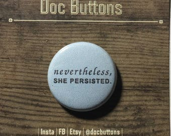 Nevertheless, she persisted. • Pin/Button/Magnet/Sticker