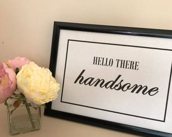 Hello there Handsome framed quote