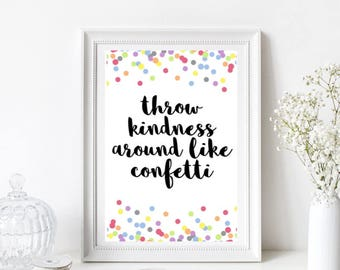 Throw Kindness Around Like Confetti Quote/Home Print