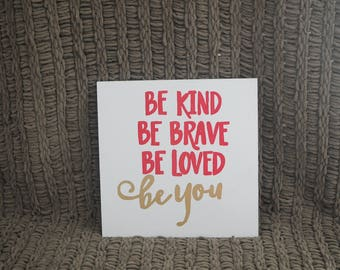 Be kind, Be brave, Be loved, Be you wooden block
