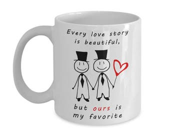 Every Love Story Is Beautiful But Ours Is My Favorite (Two Men) White 11oz Mug