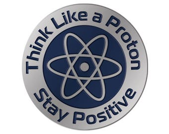 PRE-ORDER // Enamel pin Think like a proton stay positive | science lapel pin | funny hat pin
