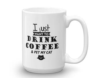 I Just Want to Drink Coffee and Pet My Cat Mug