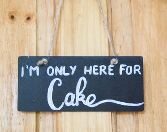 I'm only here for cake wedding sign | Page boy sign | Rustic wedding sign | Chalkboard Wedding Sign