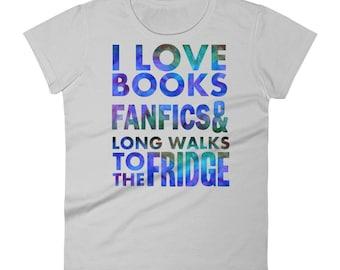 Book Lover T-Shirt - Gift for Bibliophiles - Bookish t-shirt - I love books, fanfics & long walks to the fridge! Women's t-shirt