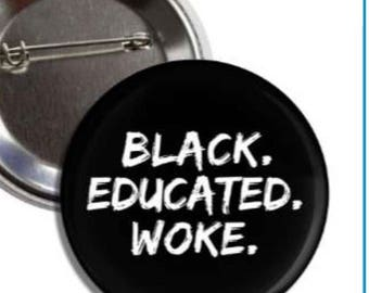 Black. Educated. Woke.