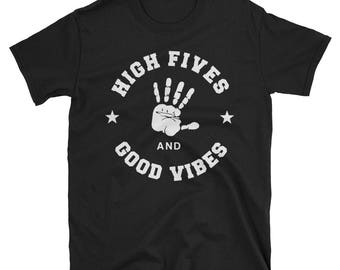 High Fives and Good Vibes T shirt - High fives - Good vibes - Funny shirt - Good vibes t-shirt - Good vibes only - Funny tumblr shirt - Vibe