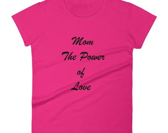 Mom The Power of Love - Mom T-Shirt, funny mom t-shirts, mom shirt, mothers day gift, fun mom t-shirts, hip mom t-shirt