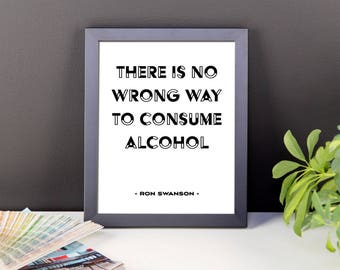 Ron Swanson Quote - Ron Swanson Funny Print -  Parks and Rec Quote - There Is No Wrong Way To Consume Alcohol