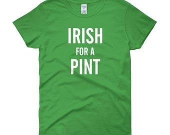 Irish For A Pint, St. Patricks Day Ladies T Shirt - Irish T Shirt - Irish Gifts -Shirts for Women - St Patricks Day Shirt Women -St Patricks