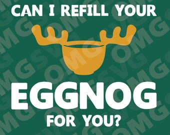 Can I Refill Your Eggnog for You - Christmas Vacation Movie - Quote SVG for Cricut, Silhouette and More