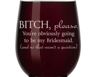 You're Obviously Going To Be My Bridesmaid Will You Be My Proposal Wine Glass Stemless or Stemmed