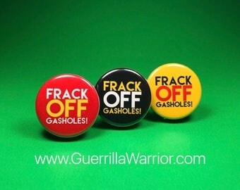 Frack Off Gasholes! (1.25 inch pinback buttons)