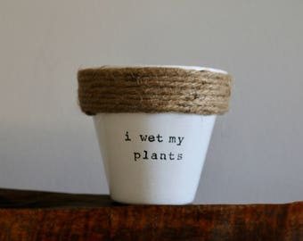 I wet my plants Planter Pun