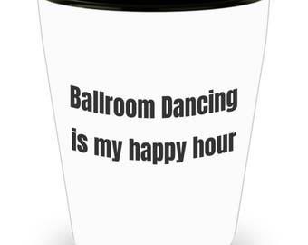 Funny Ballroom Dancer Shot Glass - Ballroom Dancing is My Happy Hour