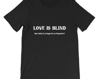 Love is blind but why is lingerie so popular Short-Sleeve Unisex T-Shirt