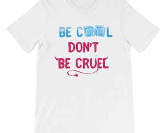 Be Cool Dont Be Cruel Short-Sleeve Unisex T-Shirt