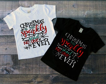 Children's Christmas Tee Shirt, Christmas Is Too Sparkly Said No One Ever T-Shirt, Black or White Tee, Infants, Toddler, Youth, Girls Shirt