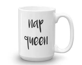 Nap Queen Mug, Cute, Funny, Humor, Girly, Cute, Ceramic, Coffee, Tea, Coffee Lover, Tea Lover, Customizable, Love, Mugs With Sayings