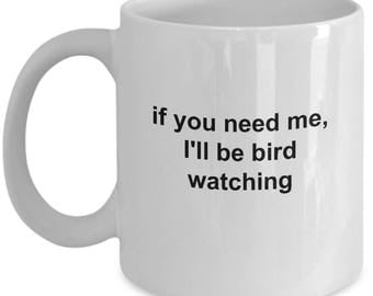 Bird Watching Mug - If You Need Me I'll Be Bird Watching