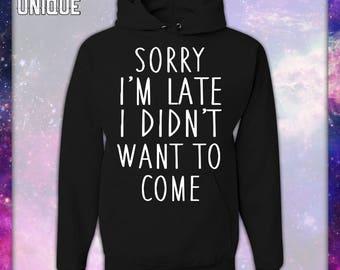 SORRY IM LATE Hoodie Sweatshirt-Unisex