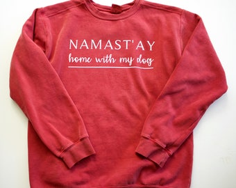 Namast'ay Home With My Dog || Comfort Colors Crewneck Sweatshirt || Crimson Sweatshirt || Unisex Sweatshirt