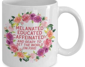 Melanin Mug - Melanin Goddess Melanin Poppin' - Melanated Educated Caffeinated - College Graduation Gift - Ceramic Coffee Tea  11 oz 15 oz