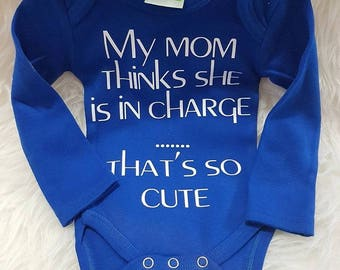 My Mom thinks she's in charge... That's so cute! Onesie