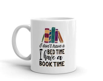 I Don't Have Bed Time, I have a Book Time Mug for Book Worms Who Love to Read