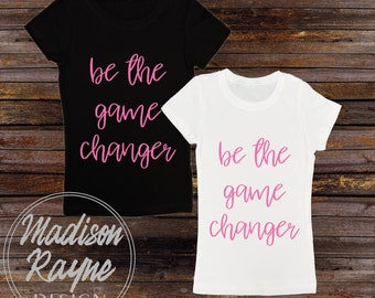 Be The Game Changer T-Shirt, Women's Clothing, Tshirt, Be the Game Changer, Gift, Women's Clothing, Women's Tee