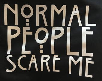 Normal People Scare me Tee!