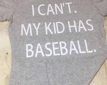 I Can't My Kid Has Baseball shirt, baseball mom shirt, baseball shirt