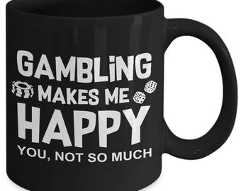 Gambling Makes Me Happy You Not So Much Money Betting Coffee Mug