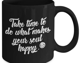 Take Time To Do What Makes Your Soul Happy Positive Saying Coffee Mug
